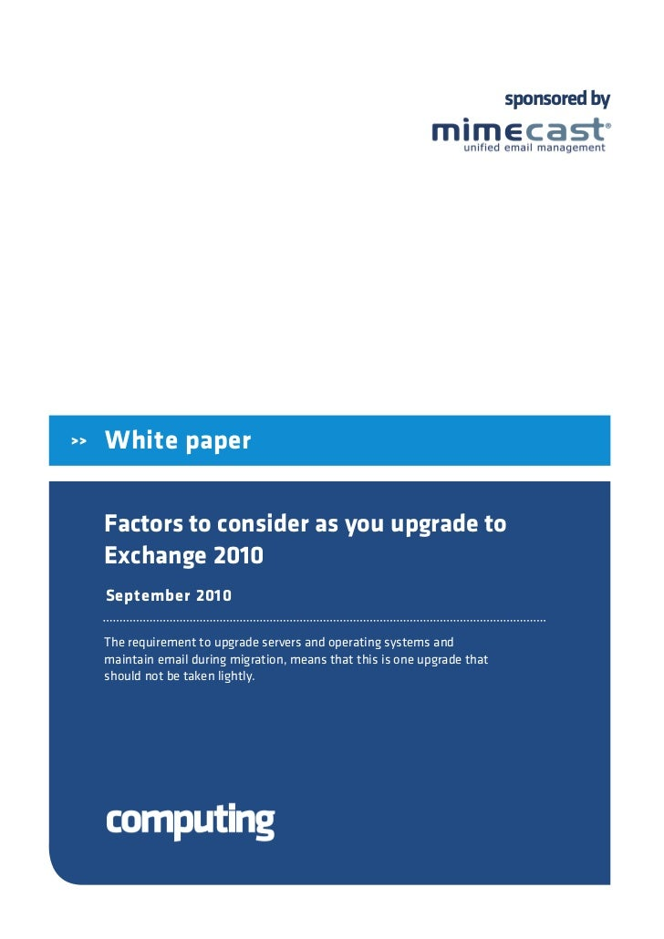 sponsored by     >>   White paper        Factors to consider as you upgrade to      Exchange 2010      September 2010     ...