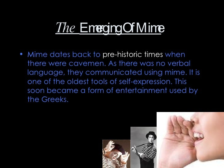 an introduction to the history of mime and pantomime An introduction to  ancient pantomime, one of the greatest attractions on the  ancient stage from the end of the first century bc until  the cultural and  historical importance of ancient pantomime is not confined to the ancient world,  since this.