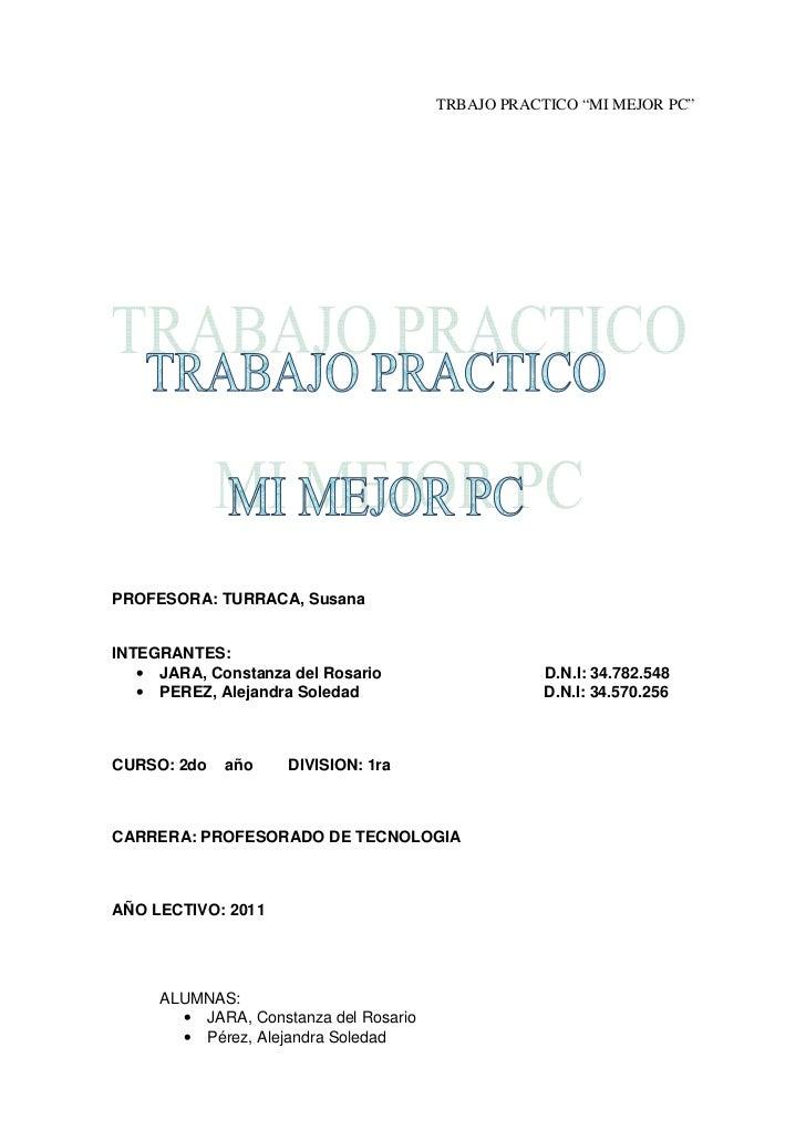 """TRBAJO PRACTICO """"MI MEJOR PC""""PROFESORA: TURRACA, SusanaINTEGRANTES:   • JARA, Constanza del Rosario                   D.N...."""