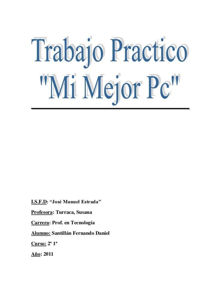"""I.S.F.D: """"José Manuel Estrada""""Profesora: Turraca, SusanaCarrera: Prof. en TecnologíaAlumno: Santillán Fernando DanielCurso..."""
