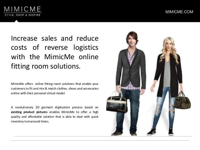 MimicMe offers online fitting room solutions that enable your customers to fit and mix & match clothes, shoes and accessor...