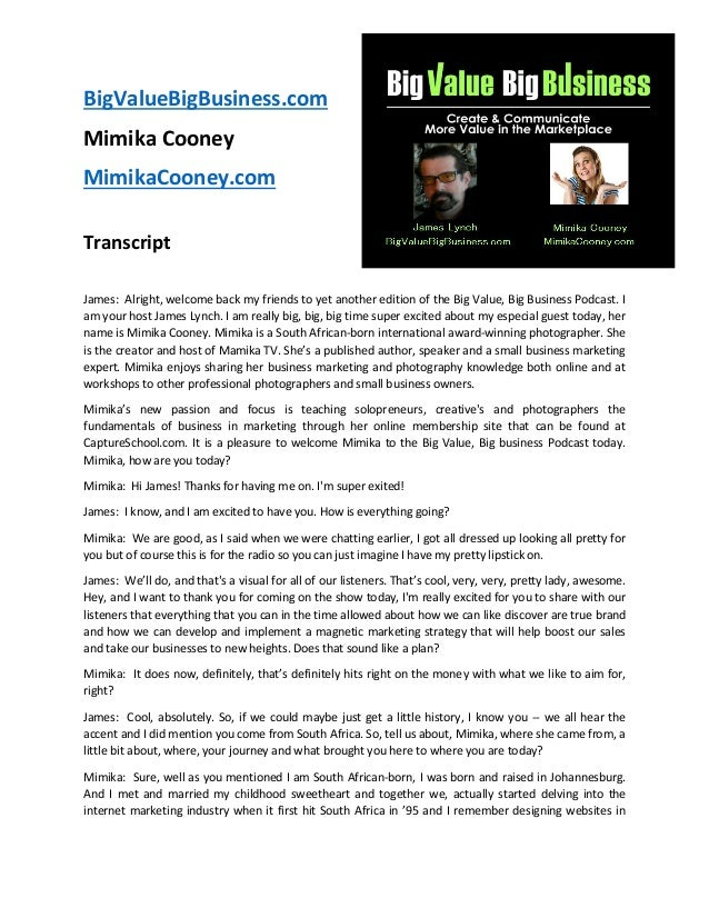 BigValueBigBusiness.com Mimika Cooney MimikaCooney.com Transcript James: Alright, welcome back my friends to yet another e...