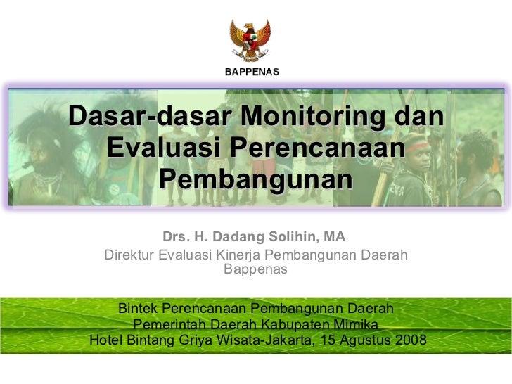 Drs. H. Dadang Solihin, MA  Direktur Evaluasi Kinerja Pembangunan Daerah Bappenas Dasar-dasar Monitoring dan Evaluasi Pere...