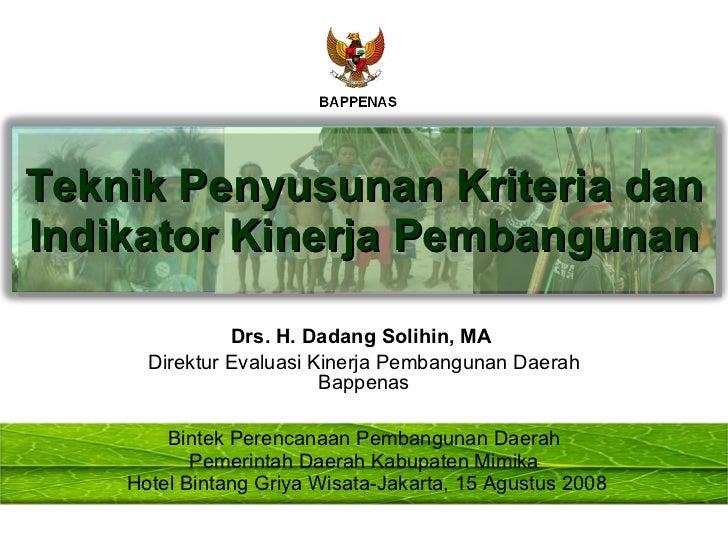 Drs. H. Dadang Solihin, MA  Direktur Evaluasi Kinerja Pembangunan Daerah Bappenas Teknik Penyusunan Kriteria dan Indikator...