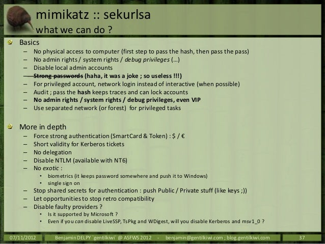 mimikatz :: sekurlsa         what we can do ?   Basics     –   No physical access to computer (first step to pass the hash...