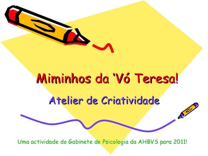 Miminhos da 'Vó Teresa! Atelier de Criatividade Uma actividade do Gabinete de Psicologia da AHBVS para 2011!
