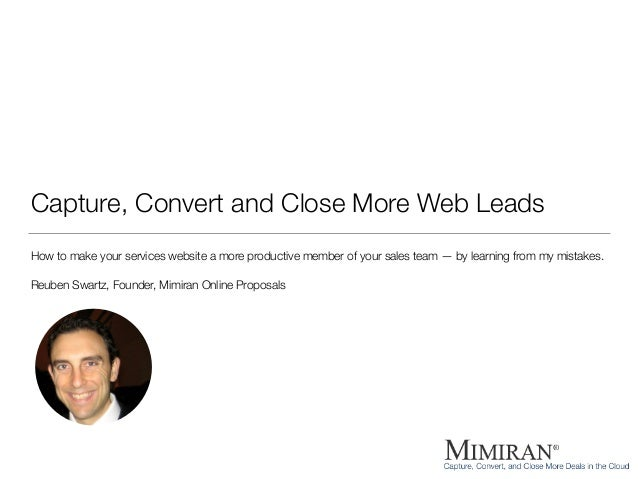 Capture, Convert and Close More Web Leads How to make your services website a more productive member of your sales team — ...