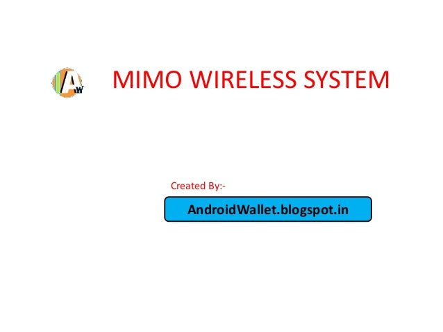 MIMO WIRELESS SYSTEM  Created By:-  AndroidWallet.blogspot.in