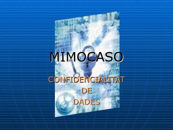 MIMOCASO CONFIDENCIALITAT DE DADES