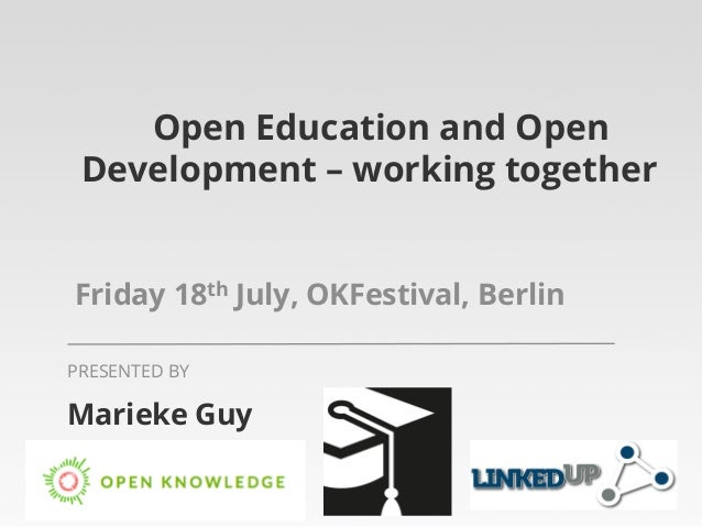 Open Education and Open Development – working together Friday 18th July, OKFestival, Berlin Marieke Guy PRESENTED BY