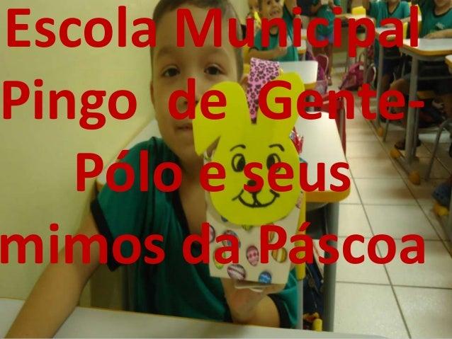 Escola MunicipalPingo de Gente-    Álbum de fotografias   Pólo e seus         por SAMTECmimos da Páscoa