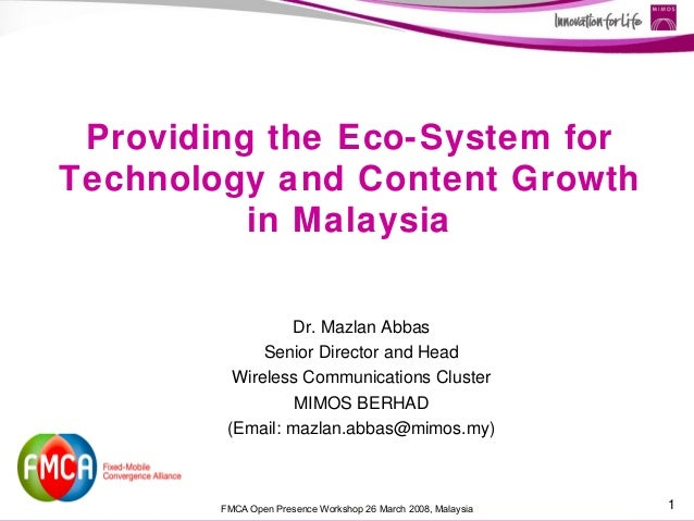 Providing the Eco-System forTechnology and Content Growth          in Malaysia                 Dr. Mazlan Abbas           ...