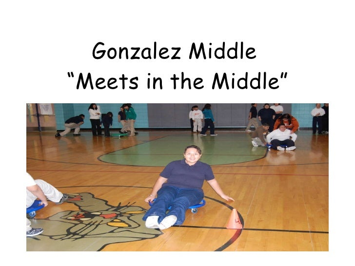 """Gonzalez Middle  """"Meets in the Middle"""""""