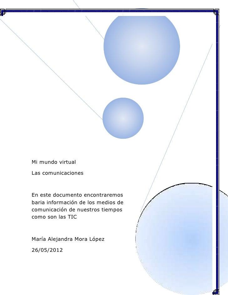 Mi mundo virtualLas comunicacionesEn este documento encontraremosbaria información de los medios decomunicación de nuestro...