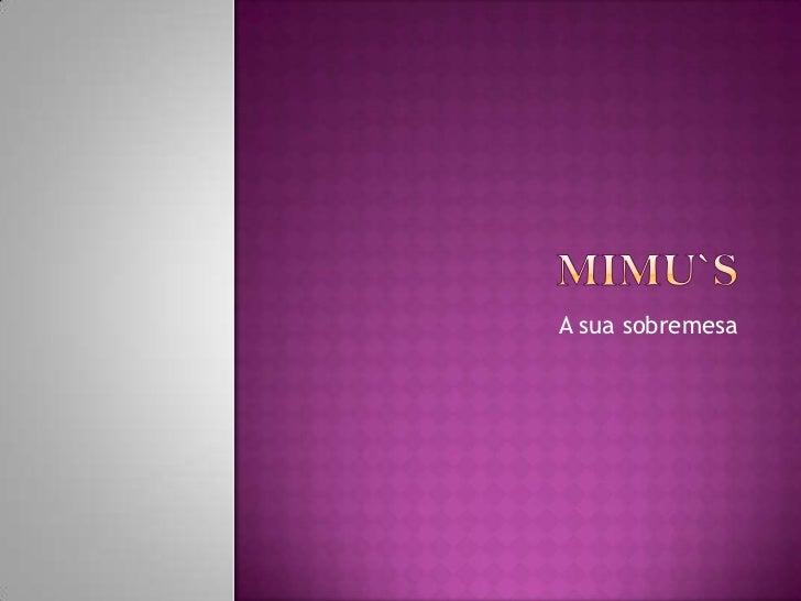 Mimu`S<br />A sua sobremesa<br />