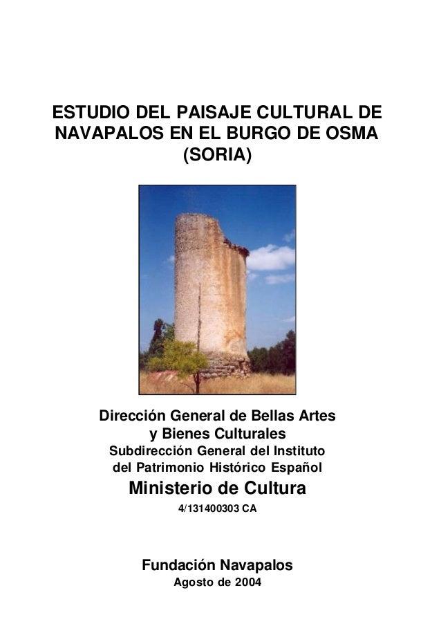 ESTUDIO DEL PAISAJE CULTURAL DE NAVAPALOS EN EL BURGO DE OSMA (SORIA)  Dirección General de Bellas Artes y Bienes Cultural...