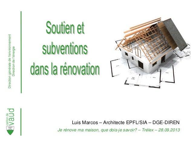Directiongénéraledel'environnement Directiondel'énergie Luis Marcos – Architecte EPFL/SIA – DGE-DIREN Je rénove ma maison,...