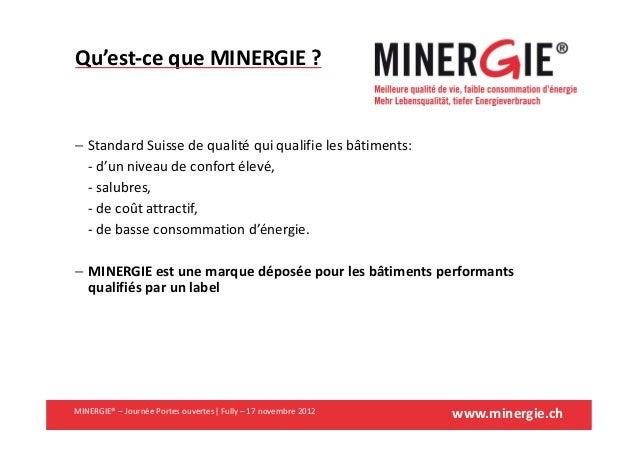 www.minergie.chMINERGIE® – Journée Portes ouvertes| Fully – 17 novembre 2012Qu'est-ce que MINERGIE ?− Standard Suisse de q...