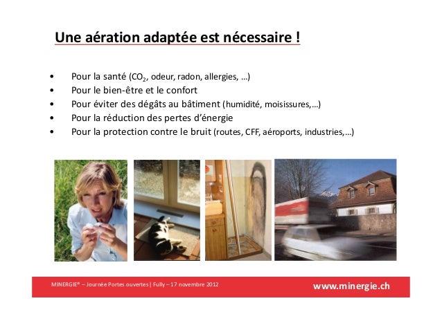 www.minergie.chMINERGIE® – Journée Portes ouvertes| Fully – 17 novembre 2012Une aération adaptée est nécessaire !• Pour la...