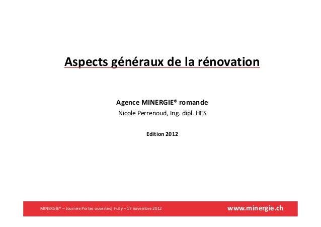 www.minergie.chAspects généraux de la rénovationAgence MINERGIE® romandeNicole Perrenoud, Ing. dipl. HESEdition 2012MINERG...