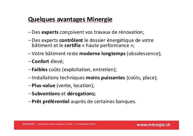 www.minergie.chMINERGIE® – Journée Portes ouvertes| Fully – 17 novembre 2012Quelques avantages Minergie− Des experts conço...