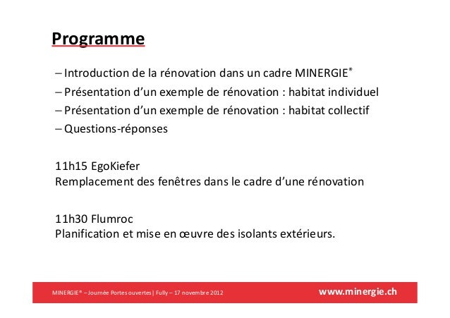 www.minergie.chProgramme− Introduction de la rénovation dans un cadre MINERGIE®− Présentation d'un exemple de rénovation :...