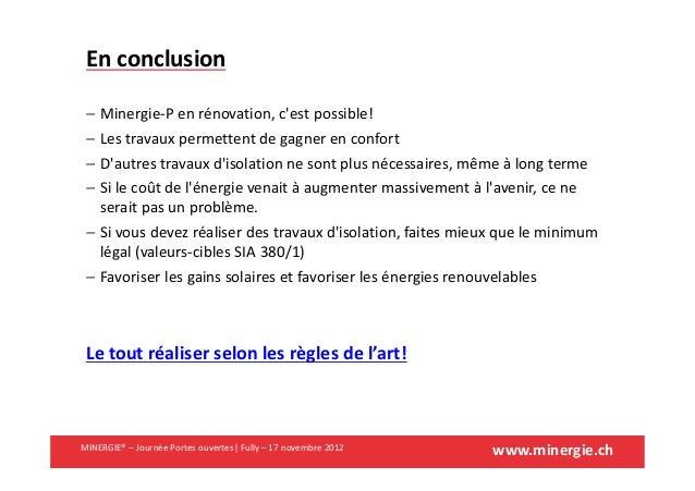 www.minergie.chMINERGIE® – Journée Portes ouvertes| Fully – 17 novembre 2012En conclusion− Minergie-P en rénovation, cest ...