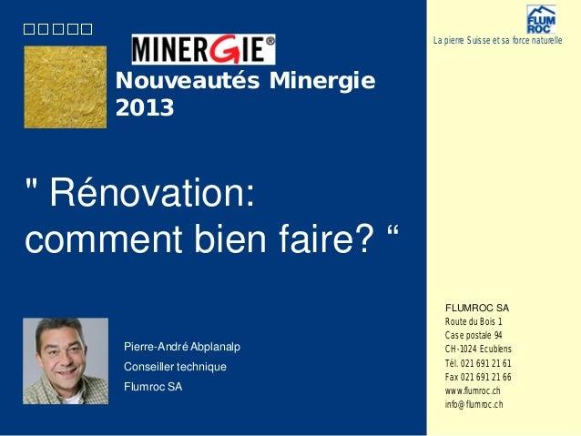 """La pierre Suisse et sa force naturelle  Nouveautés Minergie 2013  """" Rénovation: comment bien faire? """" Pierre-André Abplana..."""