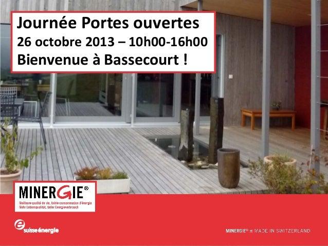 Journée Portes ouvertes  26 octobre 2013 – 10h00-16h00  Bienvenue à Bassecourt !  www.minergie.ch