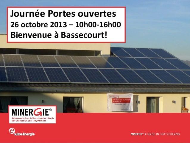 Journée Portes ouvertes  26 octobre 2013 – 10h00-16h00  Bienvenue à Bassecourt!  www.minergie.ch