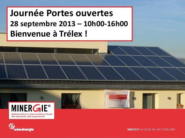 www.minergie.ch Journée Portes ouvertes 28 septembre 2013 – 10h00-16h00 Bienvenue à Trélex !
