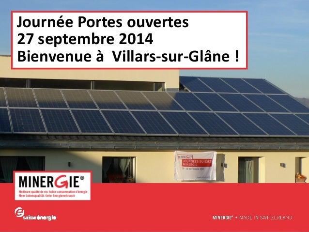 www.minergie.ch  Journée Portes ouvertes  27 septembre 2014  Bienvenue à Villars-sur-Glâne !