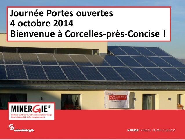 www.minergie.ch  Journée Portes ouvertes  4 octobre 2014  Bienvenue à Corcelles-près-Concise !