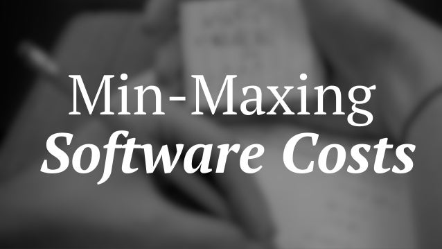 Min-Maxing Software Costs