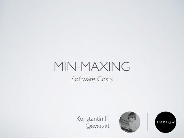MIN-MAXING Software Costs Konstantin K. @everzet