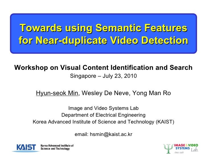 Towards using Semantic Features for Near-duplicate Video Detection Workshop on Visual Content Identification and Search Si...