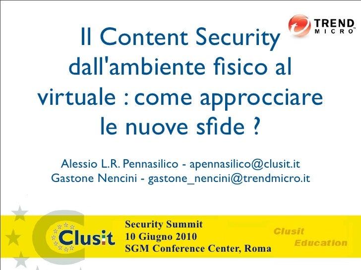 Il Content Security    dall'ambiente fisico al virtuale : come approcciare        le nuove sfide ?   Alessio L.R. Pennasilic...
