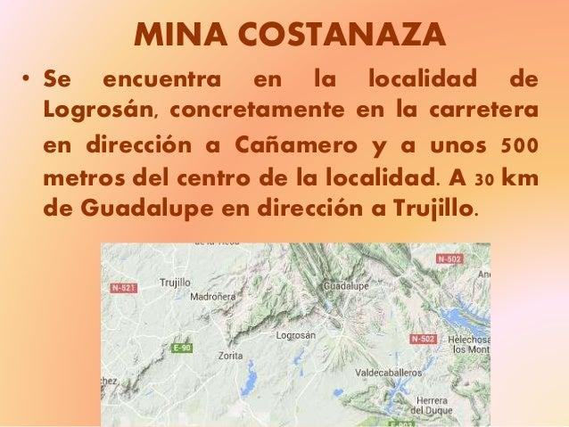 MINA COSTANAZA • Se encuentra en la localidad de Logrosán, concretamente en la carretera en dirección a Cañamero y a unos ...
