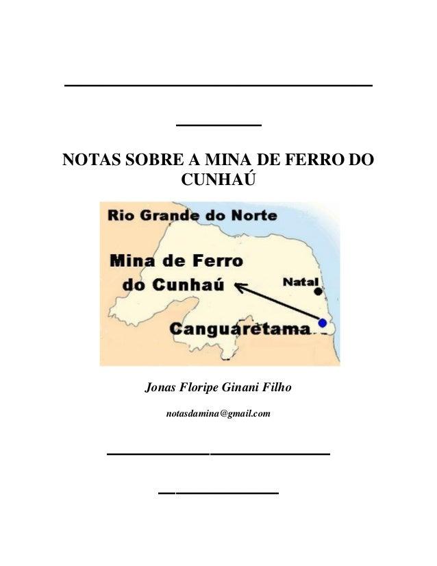 __________________       _____NOTAS SOBRE A MINA DE FERRO DO           CUNHAÚ       Jonas Floripe Ginani Filho          no...