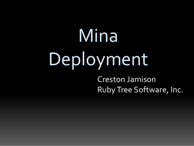 Mina Deployment Creston Jamison RubyTree Software, Inc.
