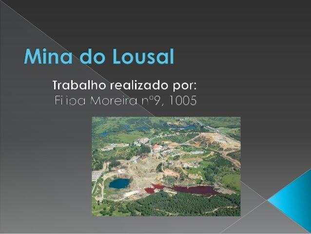  Nome: Mina do Lousal  Localização: na freguesia de Azinheira dos Barros e São Mamede do Sádão, concelho de Grândola, di...