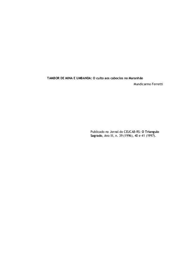 TAMBOR DE MINA E UMBANDA: O culto aos caboclos no MaranhãoMundicarmo FerrettiPublicado no Jornal do CEUCAB-RS: O Triangulo...