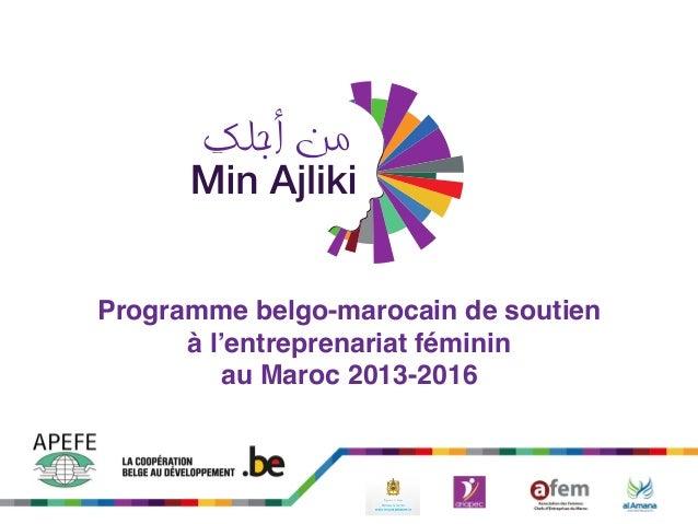 ! Programme belgo-marocain de soutien ! à l'entreprenariat féminin ! au Maroc 2013-2016!