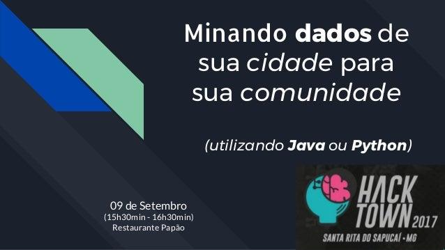 Minando dados de sua cidade para sua comunidade (utilizando Java ou Python) 09 de Setembro (15h30min - 16h30min) Restauran...