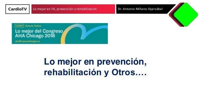 Lo mejor en FA, prevención y rehabilitación Dr. Antonio Miñano Oyarzábal Lo mejor en prevención, rehabilitación y Otros….