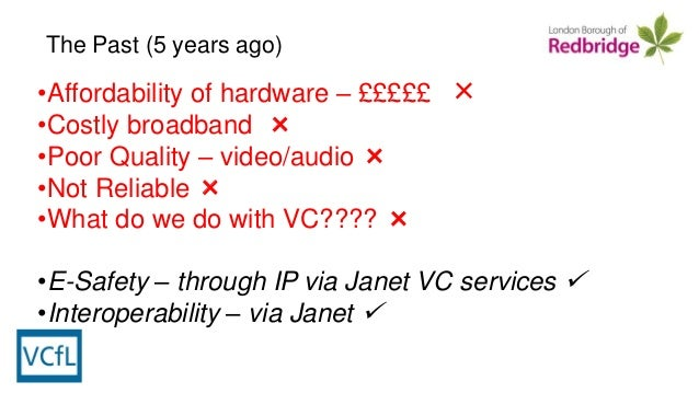 •Affordability of hardware – £££££ × •Costly broadband × •Poor Quality – video/audio × •Not Reliable × •What do we do with...