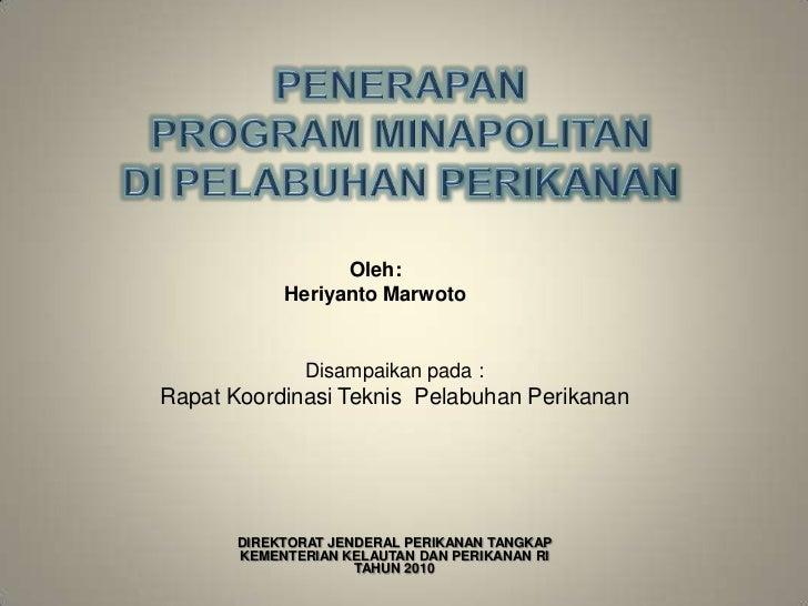 Oleh:            Heriyanto Marwoto               Disampaikan pada :Rapat Koordinasi Teknis Pelabuhan Perikanan       DIREK...