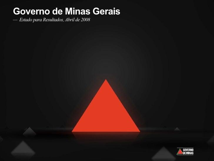 Governo de Minas Gerais — Estado para Resultados, Abril de 2008