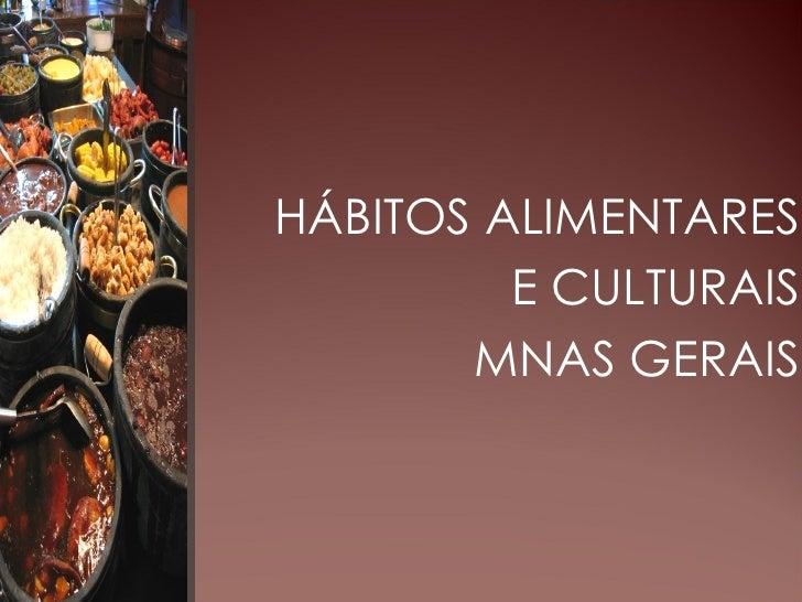 HÁBITOS ALIMENTARES         E CULTURAIS       MNAS GERAIS