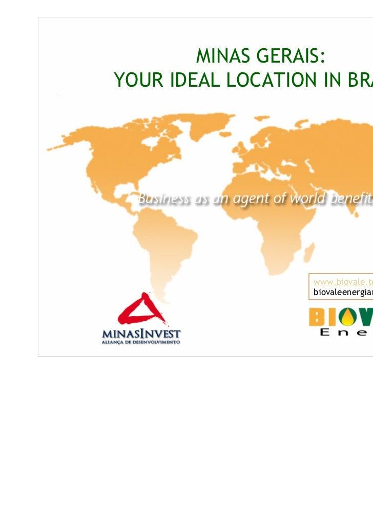 MINAS GERAIS:YOUR IDEAL LOCATION IN BRAZIL                   www.biovale.teiaslive.net                   biovaleenergia@gm...